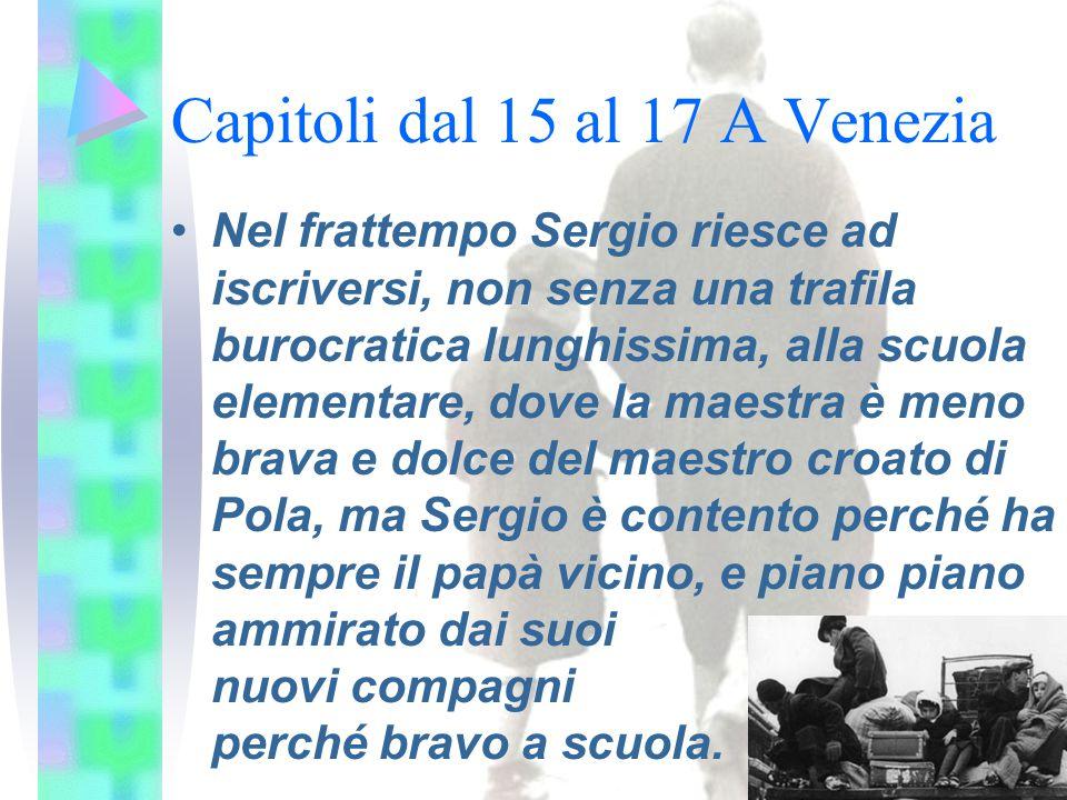 Capitoli dal 15 al 17 A Venezia Nel frattempo Sergio riesce ad iscriversi, non senza una trafila burocratica lunghissima, alla scuola elementare, dove