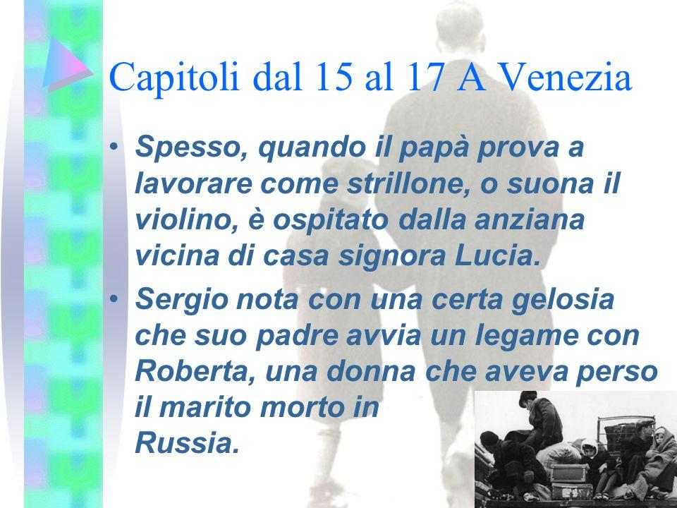Capitoli dal 15 al 17 A Venezia Spesso, quando il papà prova a lavorare come strillone, o suona il violino, è ospitato dalla anziana vicina di casa signora Lucia.