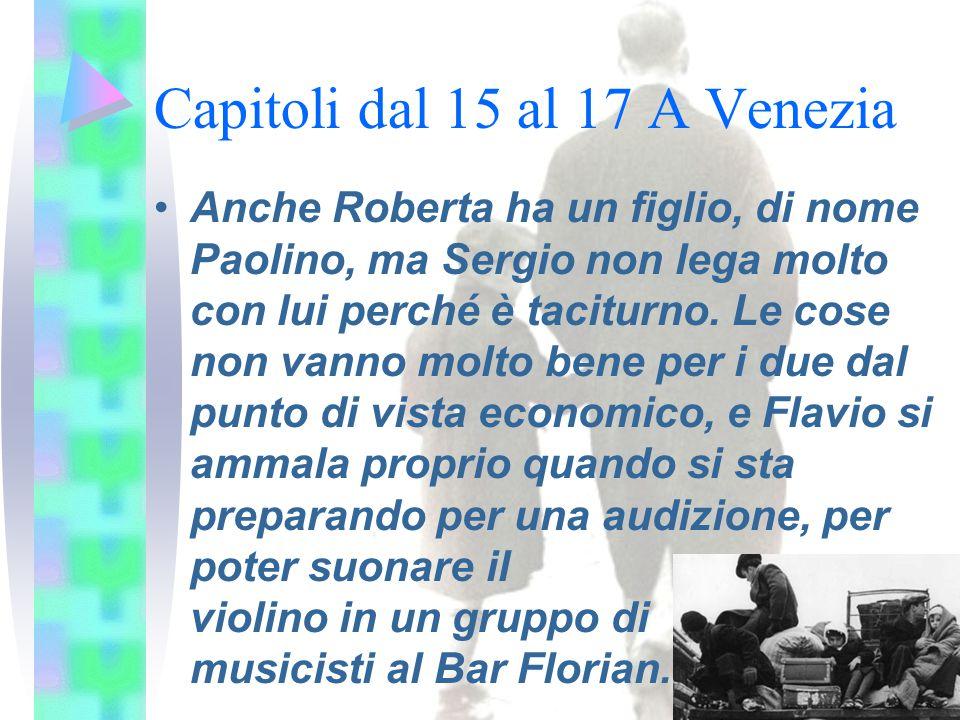 Capitoli dal 15 al 17 A Venezia Anche Roberta ha un figlio, di nome Paolino, ma Sergio non lega molto con lui perché è taciturno. Le cose non vanno mo