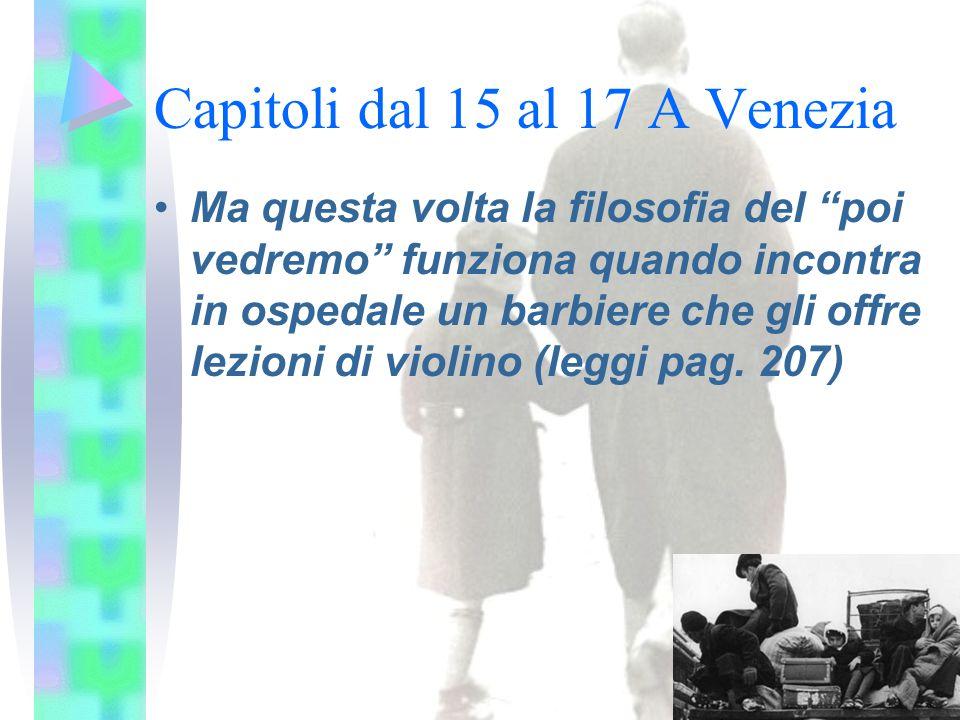 Capitoli dal 15 al 17 A Venezia Ma questa volta la filosofia del poi vedremo funziona quando incontra in ospedale un barbiere che gli offre lezioni di violino (leggi pag.