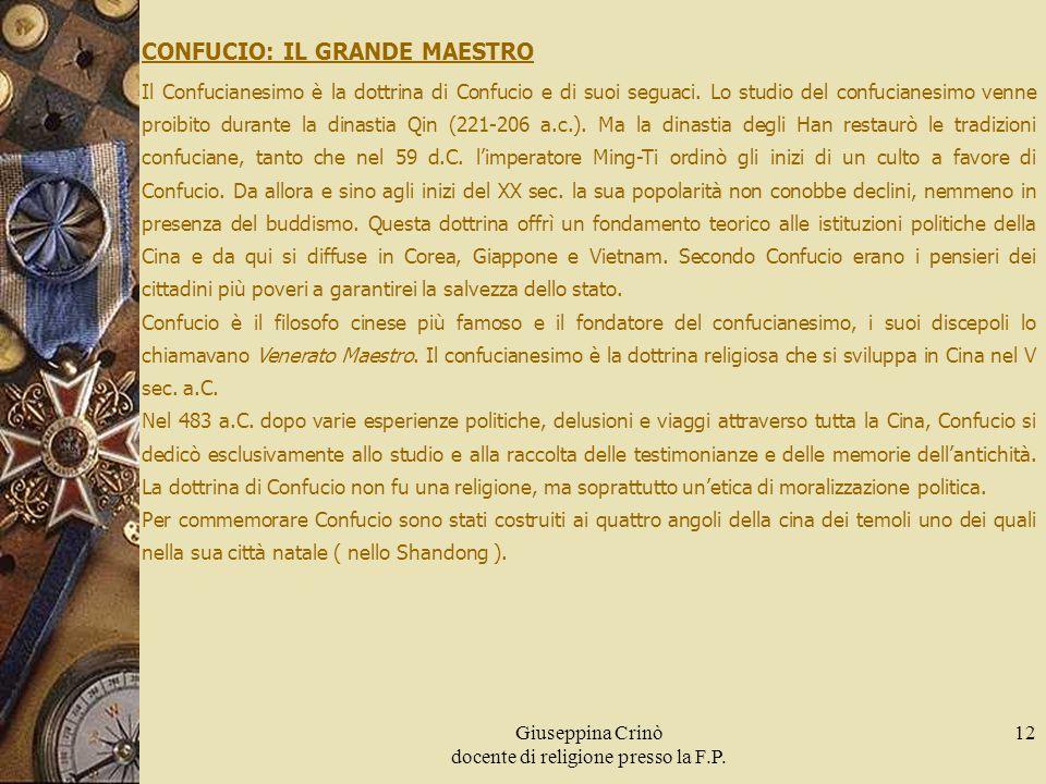 Giuseppina Crinò docente di religione presso la F.P. 12 CONFUCIO: IL GRANDE MAESTRO Il Confucianesimo è la dottrina di Confucio e di suoi seguaci. Lo