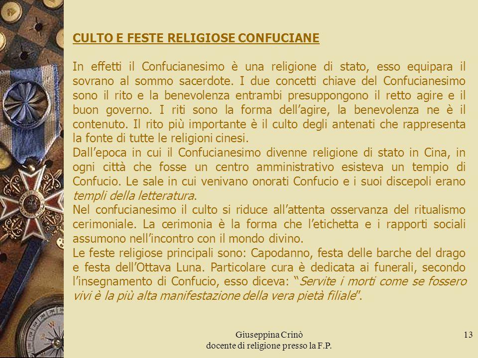Giuseppina Crinò docente di religione presso la F.P. 13 CULTO E FESTE RELIGIOSE CONFUCIANE In effetti il Confucianesimo è una religione di stato, esso