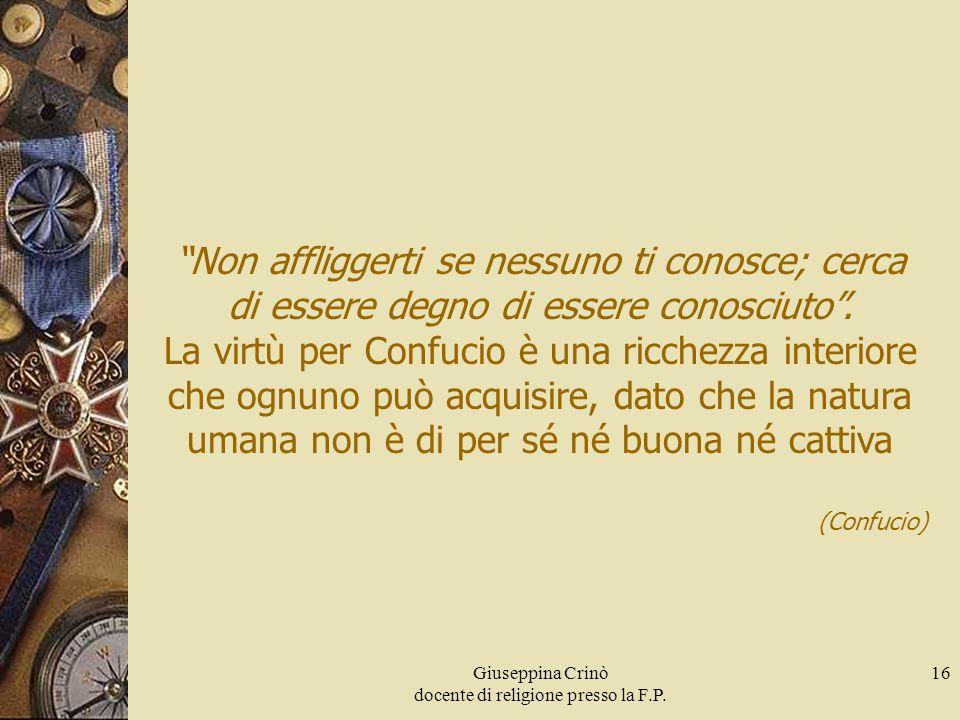 """Giuseppina Crinò docente di religione presso la F.P. 16 """"Non affliggerti se nessuno ti conosce; cerca di essere degno di essere conosciuto"""". La virtù"""
