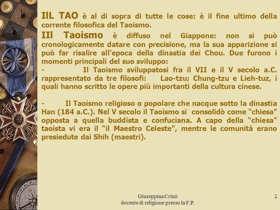 Giuseppina Crinò docente di religione presso la F.P. 2 IlL TAO è al di sopra di tutte le cose: è il fine ultimo della corrente filosofica del Taoismo.