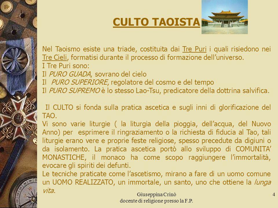 Giuseppina Crinò docente di religione presso la F.P. 4 CULTO TAOISTA Nel Taoismo esiste una triade, costituita dai Tre Puri i quali risiedono nei Tre