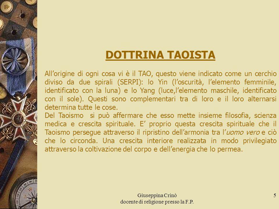 Giuseppina Crinò docente di religione presso la F.P. 5 DOTTRINA TAOISTA All'origine di ogni cosa vi è il TAO, questo viene indicato come un cerchio di