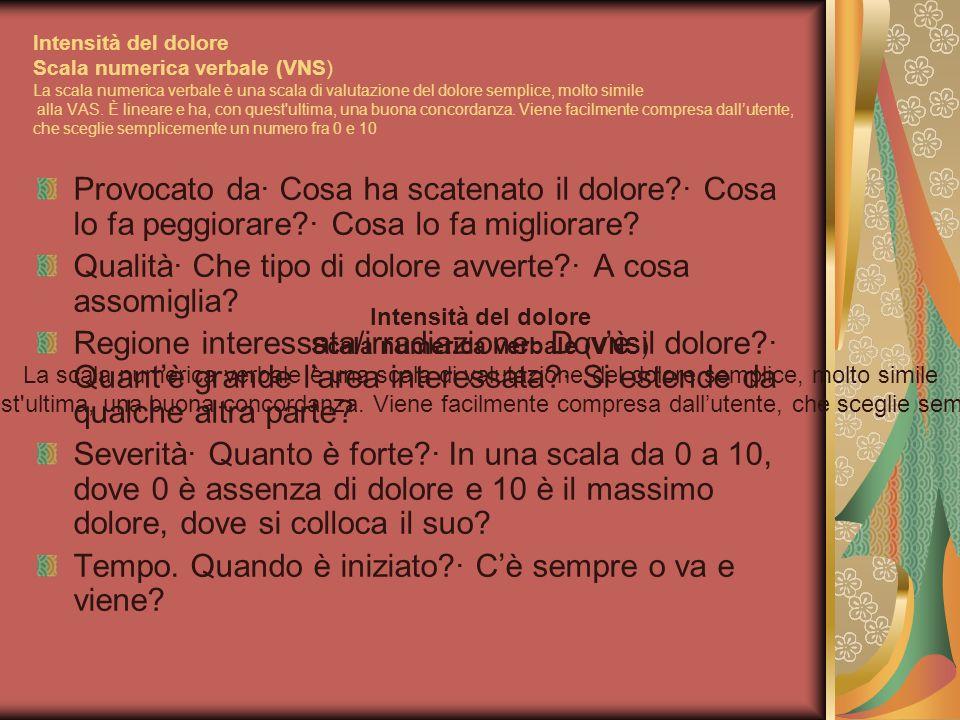 Intensità del dolore Scala numerica verbale (VNS) La scala numerica verbale è una scala di valutazione del dolore semplice, molto simile alla VAS.
