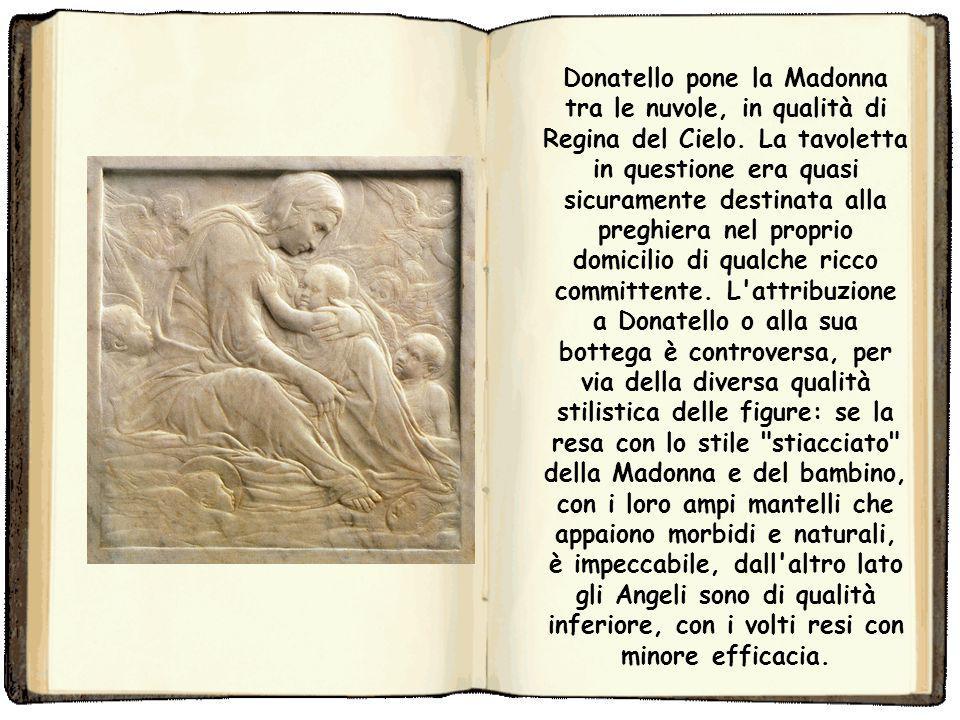 Donatello, Madonna delle nuvole, Boston La Madonna dell'umiltà, detta anche Madonna delle Nuvole, è un'opera attribuita a Donatello o alla sua bottega