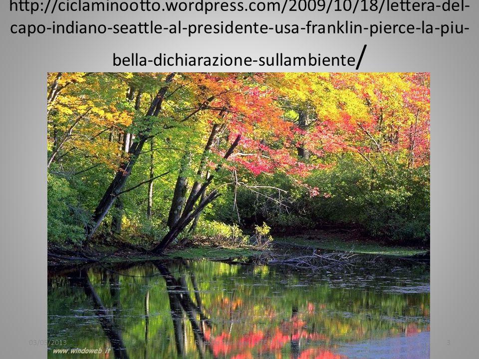 http://ciclaminootto.wordpress.com/2009/10/18/lettera-del- capo-indiano-seattle-al-presidente-usa-franklin-pierce-la-piu- bella-dichiarazione-sullambiente / 03/05/2013Rodolfo Damiani - UTE Erba3