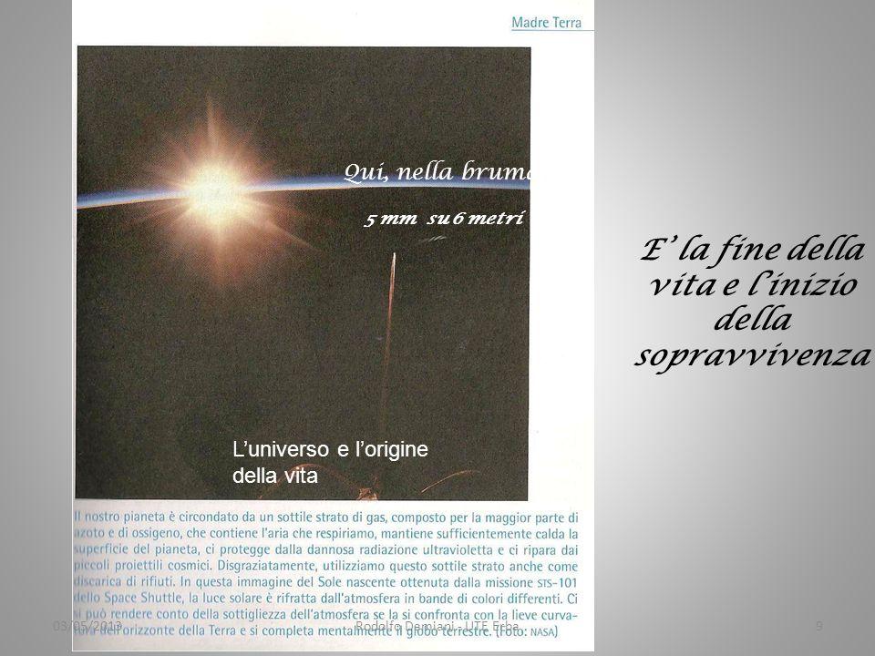 E' la fine della vita e l'inizio della sopravvivenza 03/05/2013Rodolfo Damiani - UTE Erba9 L'universo e l'origine della vita Qui, nella bruma 5 mm su 6 metri