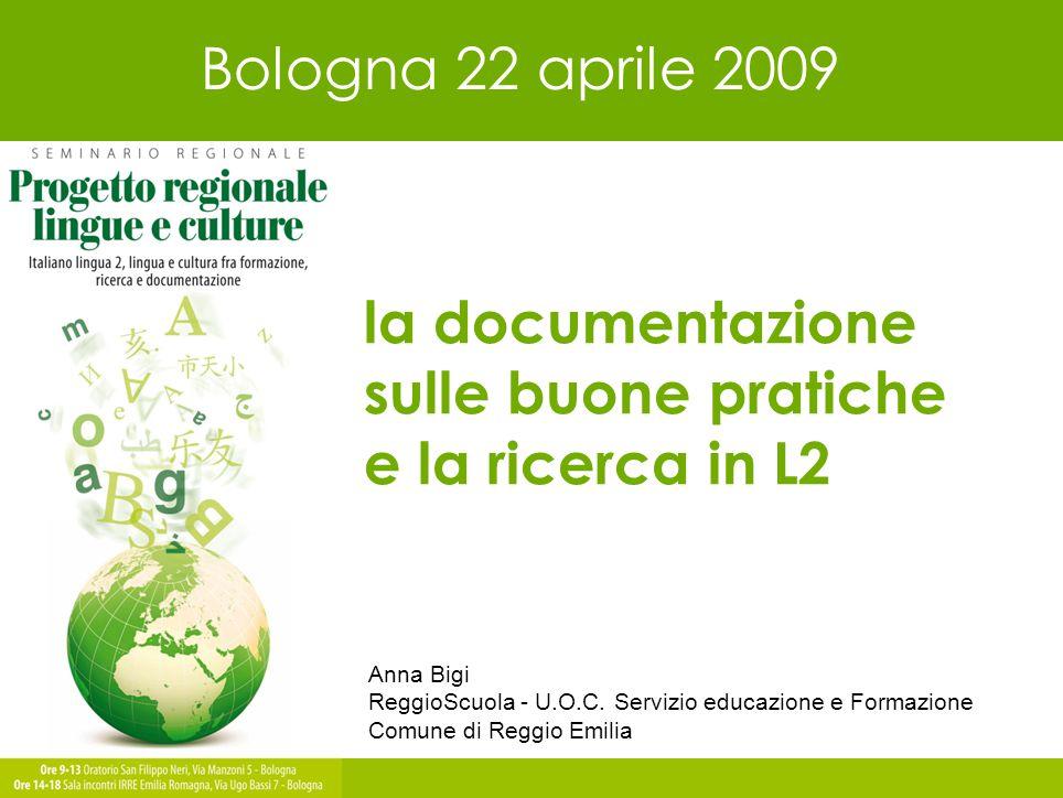 la documentazione sulle buone pratiche e la ricerca in L2 Anna Bigi ReggioScuola - U.O.C. Servizio educazione e Formazione Comune di Reggio Emilia Bol