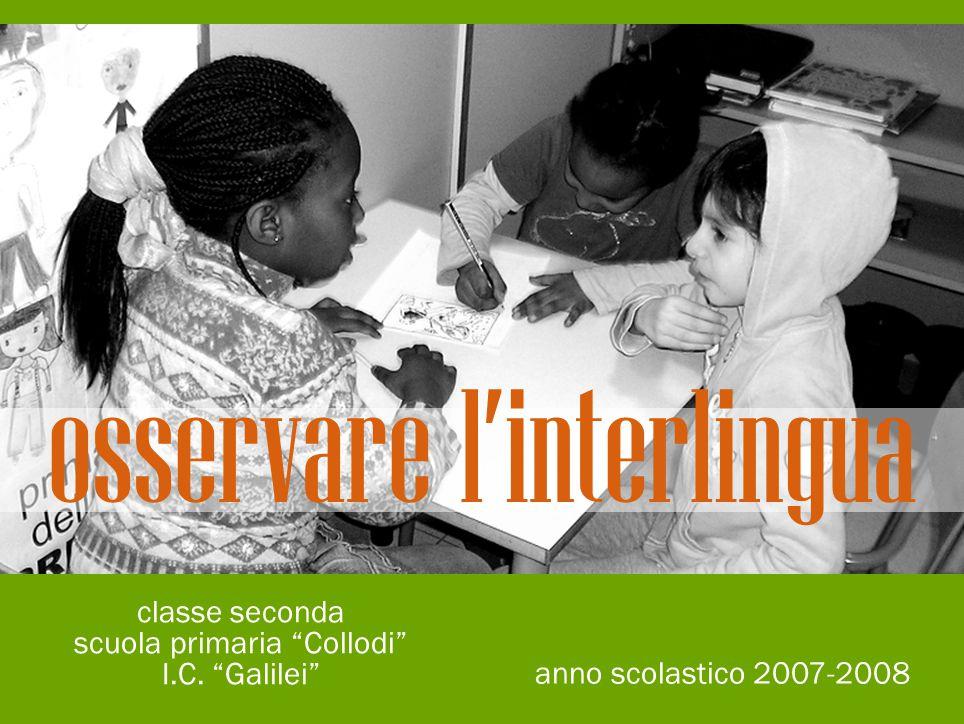 """osservare l'interlingua anno scolastico 2007-2008 classe seconda scuola primaria """"Collodi"""" I.C. """"Galilei"""""""