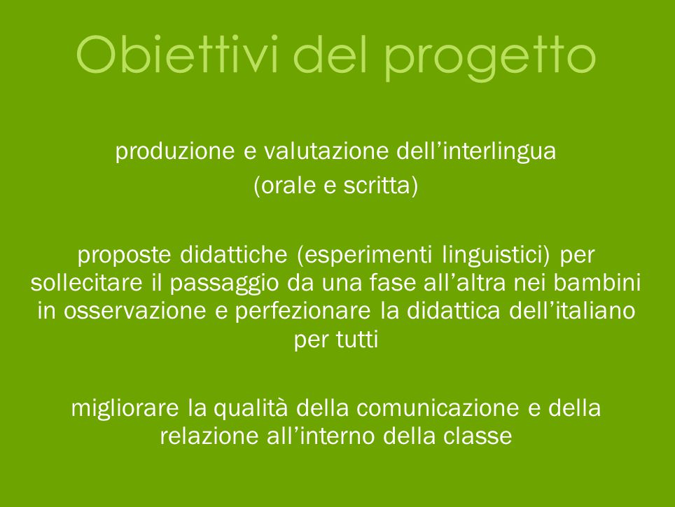Obiettivi del progetto produzione e valutazione dell'interlingua (orale e scritta) proposte didattiche (esperimenti linguistici) per sollecitare il pa
