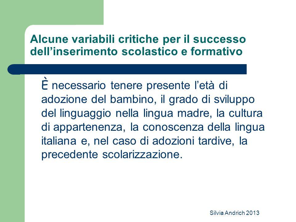 Silvia Andrich 2013 Alcune variabili critiche per il successo dell'inserimento scolastico e formativo È necessario tenere presente l'età di adozione d