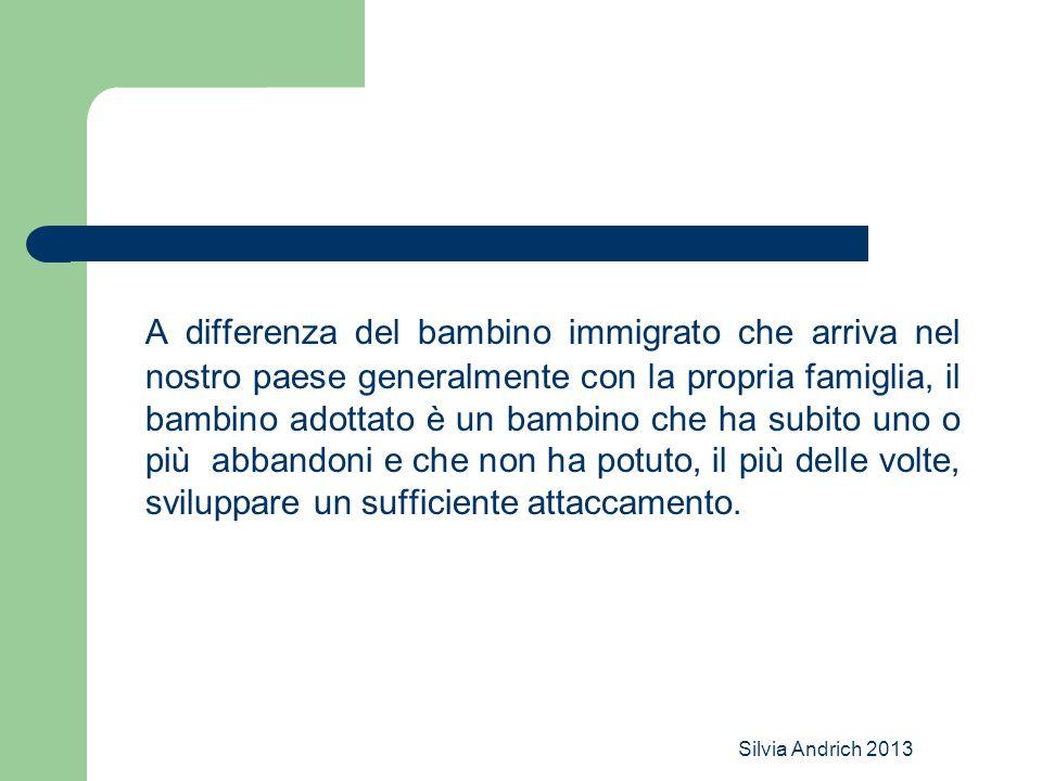 Silvia Andrich 2013 A differenza del bambino immigrato che arriva nel nostro paese generalmente con la propria famiglia, il bambino adottato è un bamb