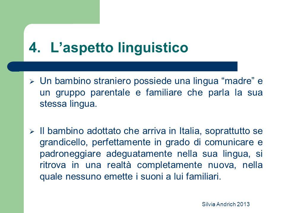 Silvia Andrich 2013 4.L'aspetto linguistico  Un bambino straniero possiede una lingua madre e un gruppo parentale e familiare che parla la sua stessa lingua.