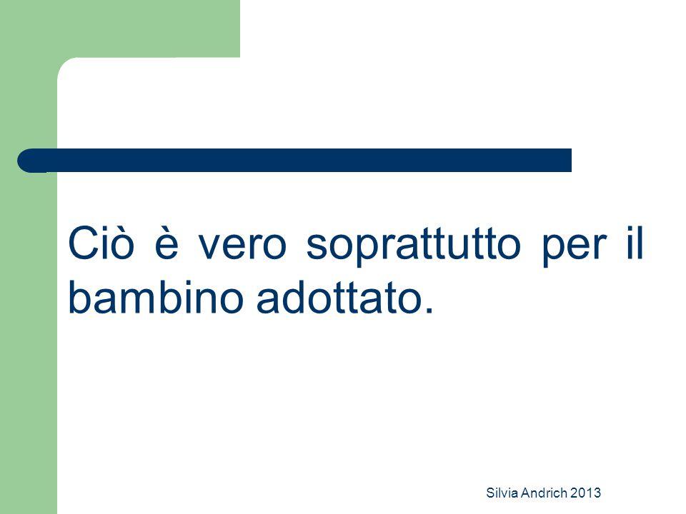 Silvia Andrich 2013 Ciò è vero soprattutto per il bambino adottato.