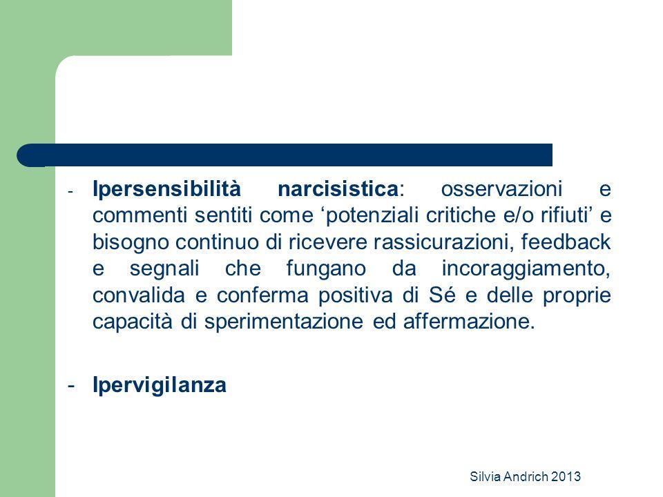 Silvia Andrich 2013 - Ipersensibilità narcisistica: osservazioni e commenti sentiti come 'potenziali critiche e/o rifiuti' e bisogno continuo di ricev