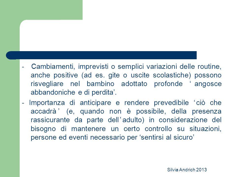 Silvia Andrich 2013 - Cambiamenti, imprevisti o semplici variazioni delle routine, anche positive (ad es. gite o uscite scolastiche) possono risveglia