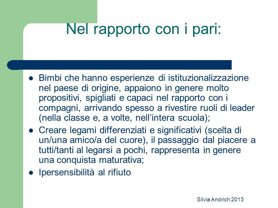 Silvia Andrich 2013 Nel rapporto con i pari: Bimbi che hanno esperienze di istituzionalizzazione nel paese di origine, appaiono in genere molto propos