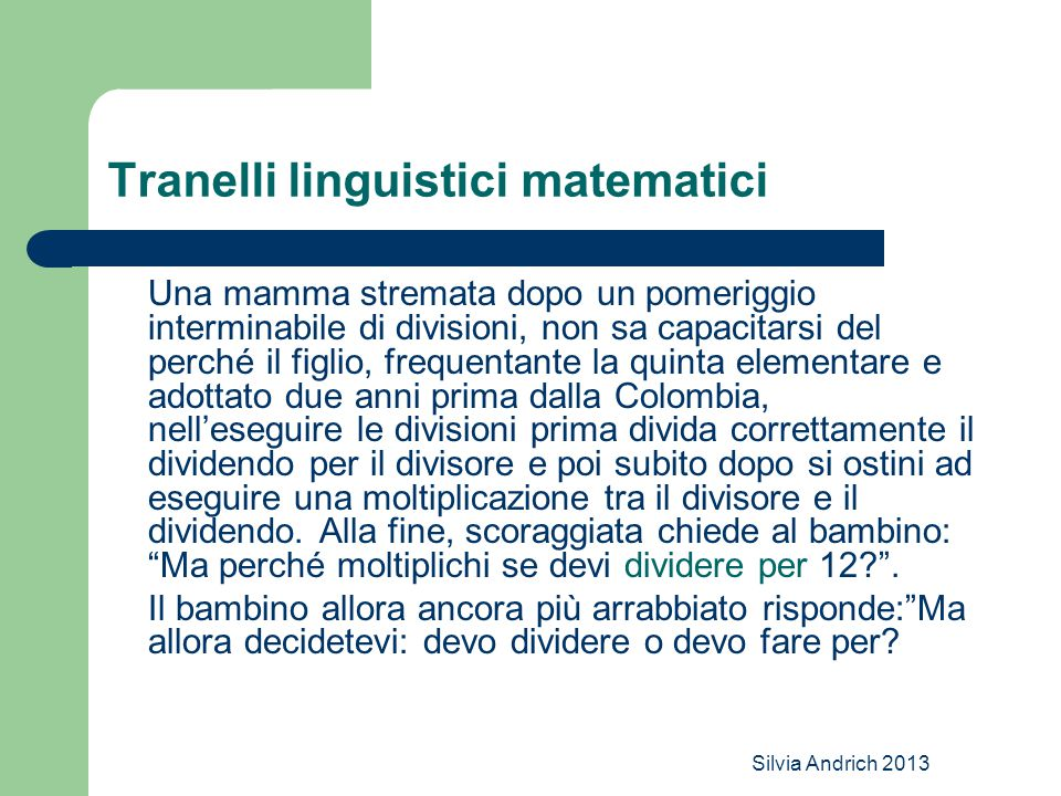 Silvia Andrich 2013 Tranelli linguistici matematici Una mamma stremata dopo un pomeriggio interminabile di divisioni, non sa capacitarsi del perché il