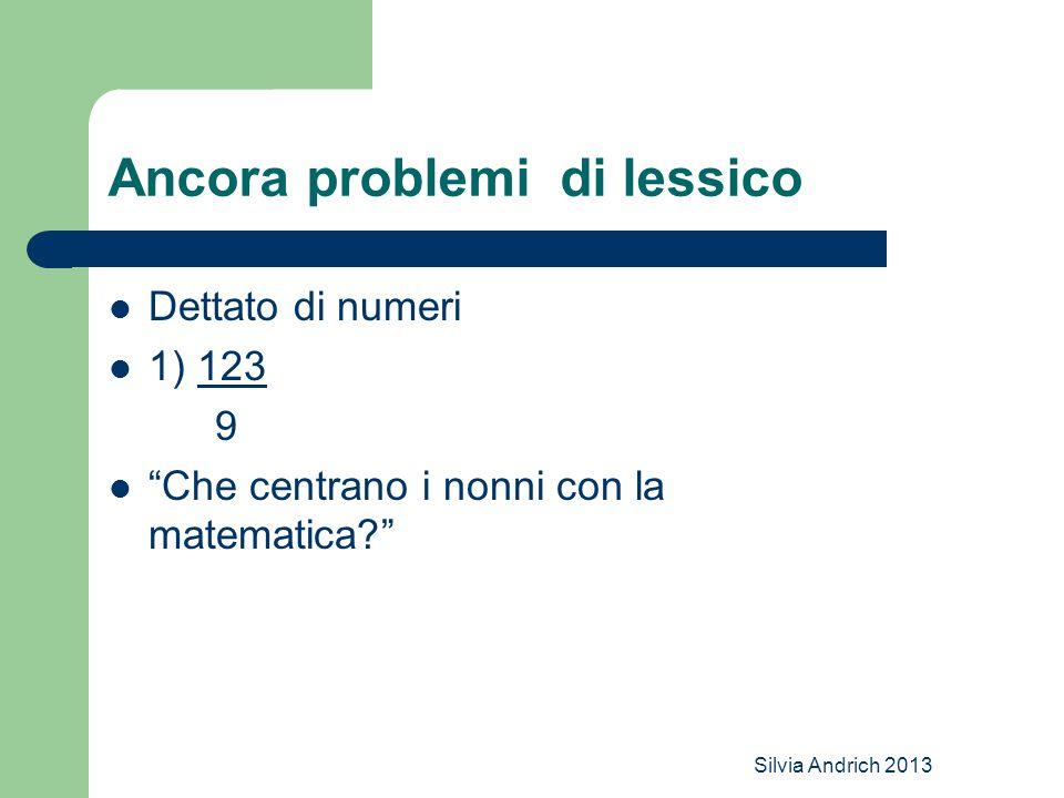 """Silvia Andrich 2013 Ancora problemi di lessico Dettato di numeri 1) 123 9 """"Che centrano i nonni con la matematica?"""""""