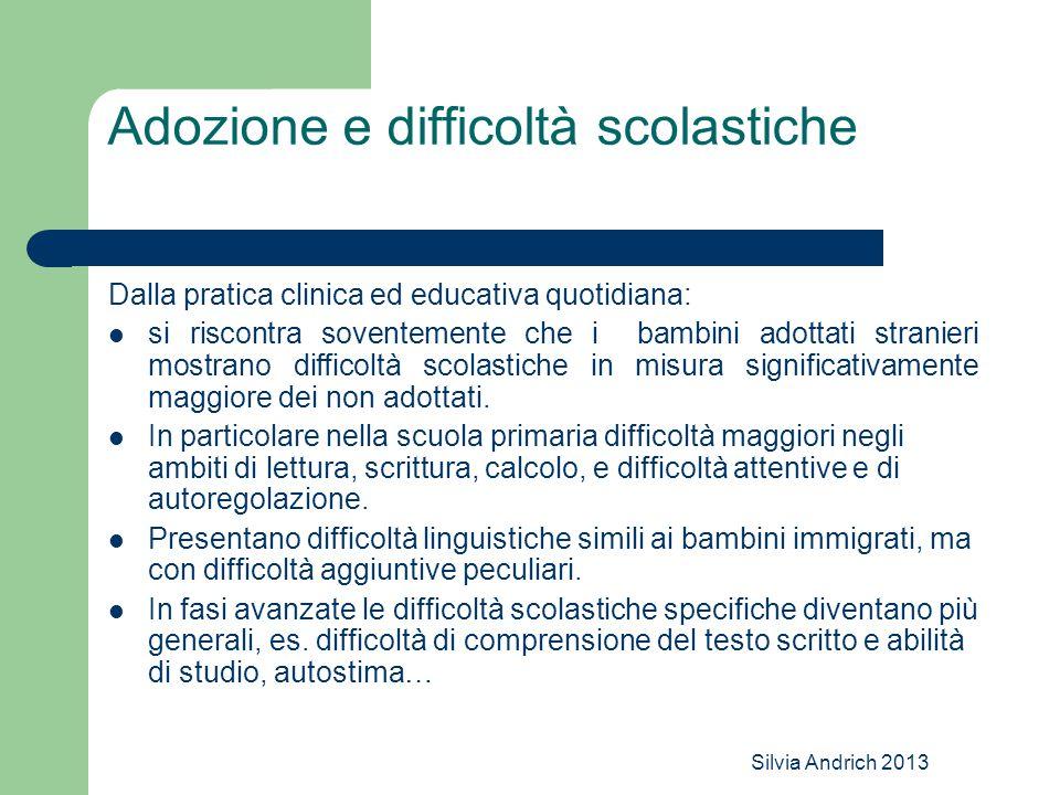 Silvia Andrich 2013 Adozione e difficoltà scolastiche Dalla pratica clinica ed educativa quotidiana: si riscontra soventemente che i bambini adottati