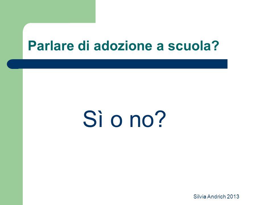 Silvia Andrich 2013 Parlare di adozione a scuola? Sì o no?