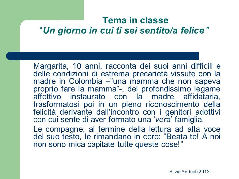 """Silvia Andrich 2013 Tema in classe """"Un giorno in cui ti sei sentito/a felice"""" Margarita, 10 anni, racconta dei suoi anni difficili e delle condizioni"""