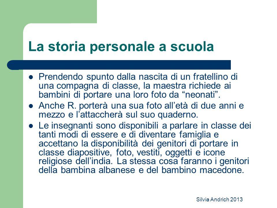 Silvia Andrich 2013 La storia personale a scuola Prendendo spunto dalla nascita di un fratellino di una compagna di classe, la maestra richiede ai bam