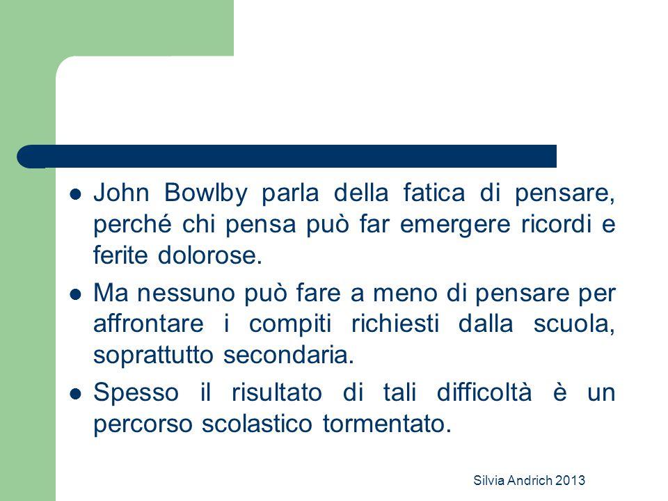 Silvia Andrich 2013 John Bowlby parla della fatica di pensare, perché chi pensa può far emergere ricordi e ferite dolorose. Ma nessuno può fare a meno