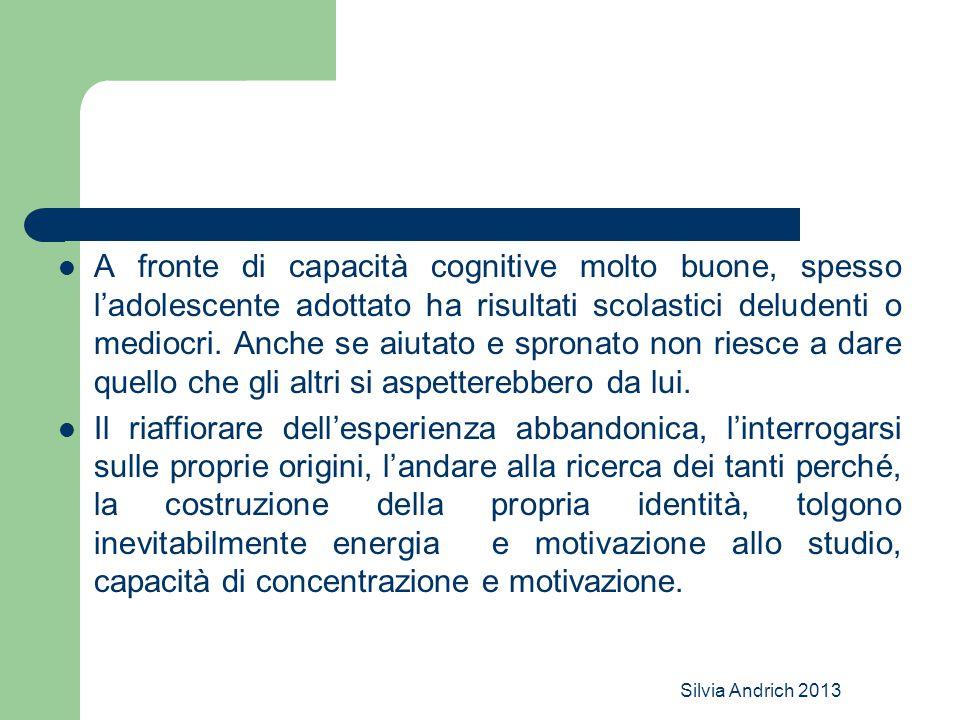 Silvia Andrich 2013 A fronte di capacità cognitive molto buone, spesso l'adolescente adottato ha risultati scolastici deludenti o mediocri.