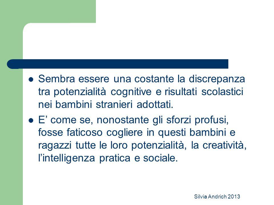 Silvia Andrich 2013 Sembra essere una costante la discrepanza tra potenzialità cognitive e risultati scolastici nei bambini stranieri adottati.
