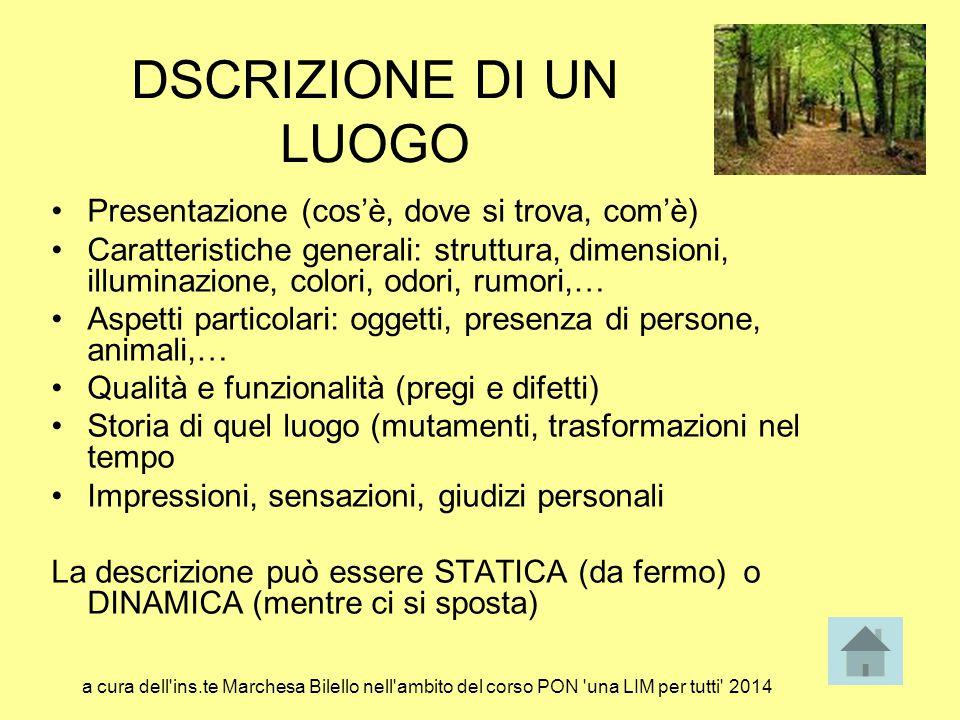 DSCRIZIONE DI UN LUOGO Presentazione (cos'è, dove si trova, com'è) Caratteristiche generali: struttura, dimensioni, illuminazione, colori, odori, rumo