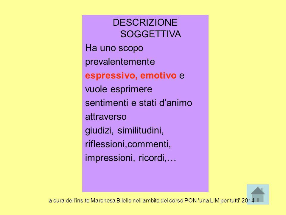 DESCRIZIONE SOGGETTIVA Ha uno scopo prevalentemente espressivo, emotivo e vuole esprimere sentimenti e stati d'animo attraverso giudizi, similitudini,