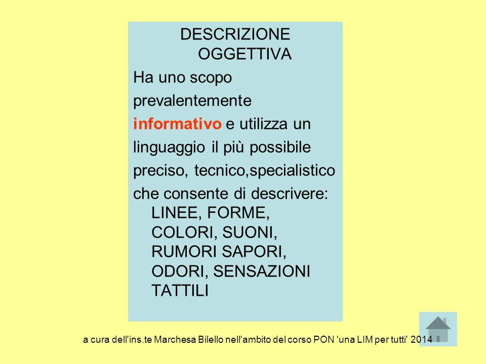 DESCRIZIONE OGGETTIVA Ha uno scopo prevalentemente informativo e utilizza un linguaggio il più possibile preciso, tecnico,specialistico che consente d