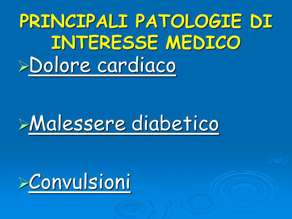 PRINCIPALI PATOLOGIE DI INTERESSE MEDICO  Dolore cardiaco  Malessere diabetico  Convulsioni