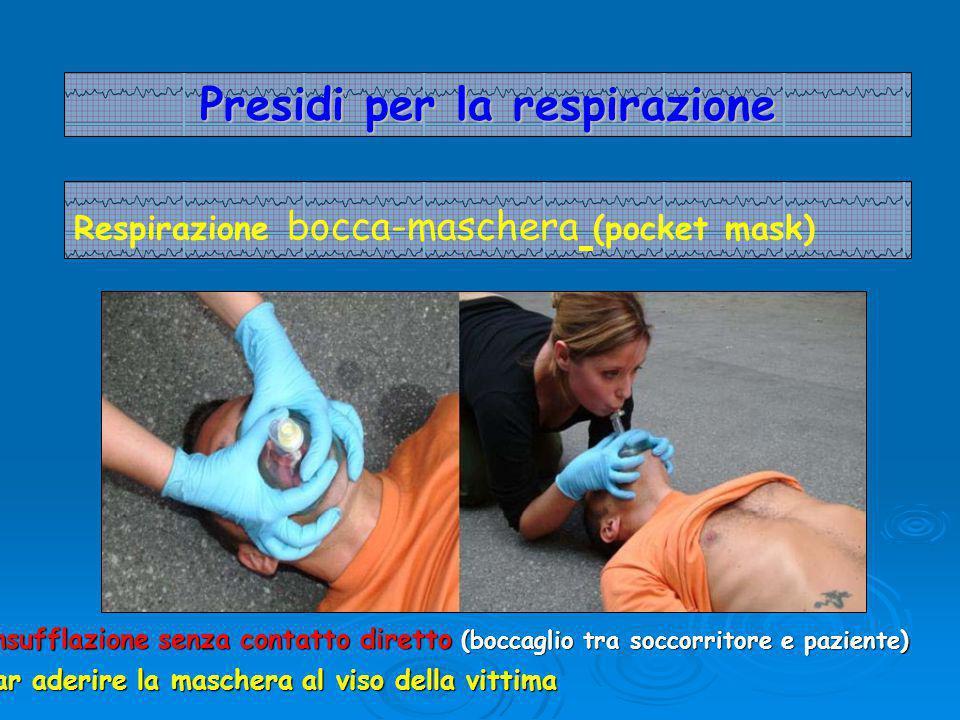 Presidi per la respirazione Respirazione bocca-maschera (pocket mask) Far aderire la maschera al viso della vittima Insufflazione senza contatto diretto (boccaglio tra soccorritore e paziente)
