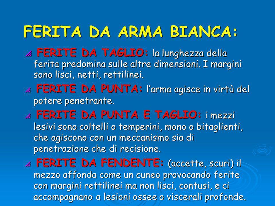 FERITA DA ARMA BIANCA:  FERITE DA TAGLIO: la lunghezza della ferita predomina sulle altre dimensioni.