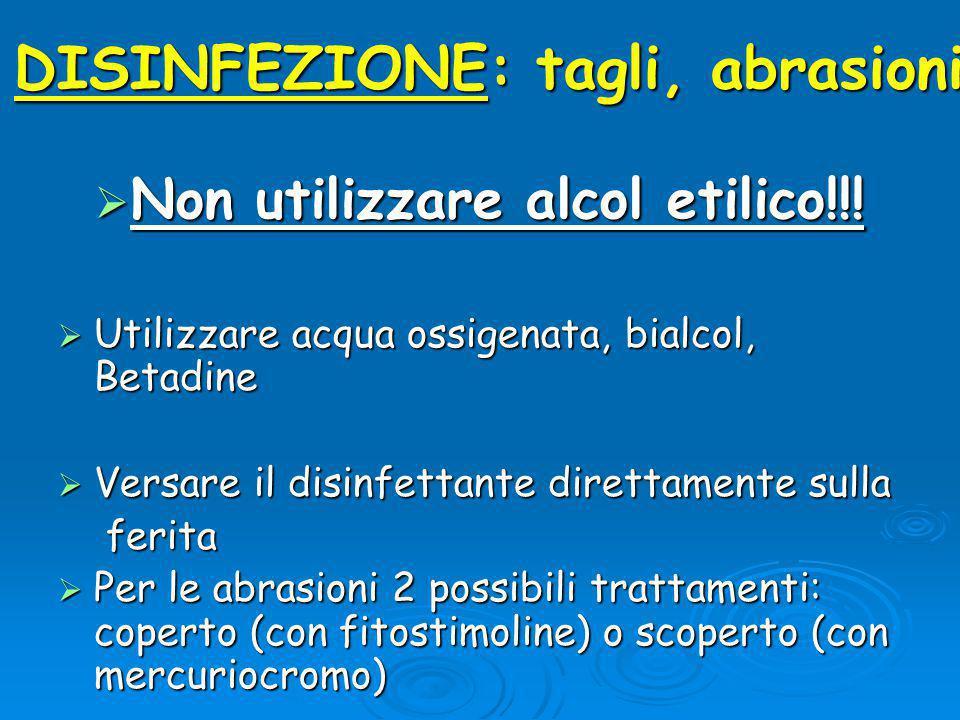 DISINFEZIONE: tagli, abrasioni  Non utilizzare alcol etilico!!.