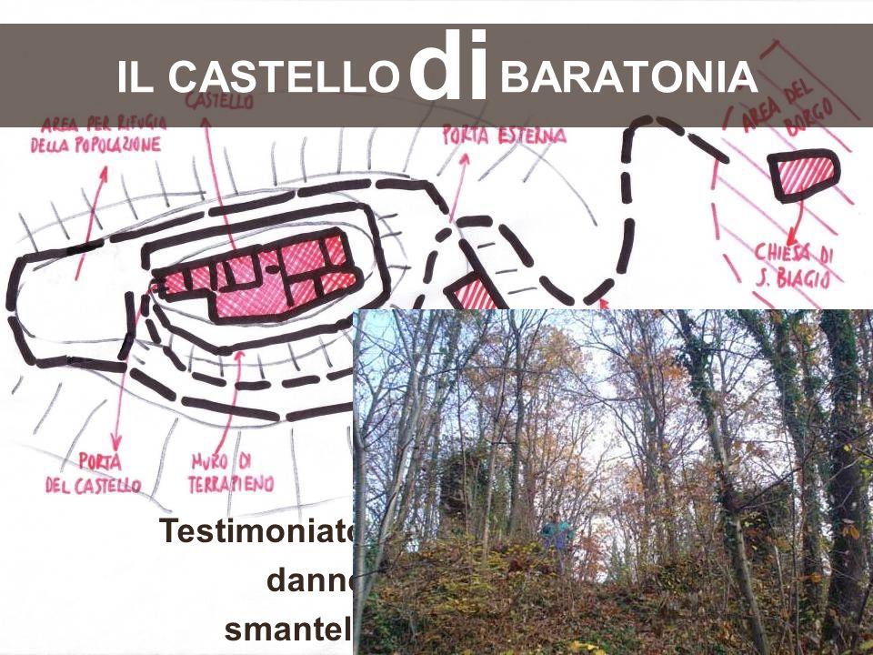 IL CASTELLO BARATONIA Testimoniato dalla fine dell'XI secolo; danneggiato nel 1359; smantellato tra 1554 e 1558 di