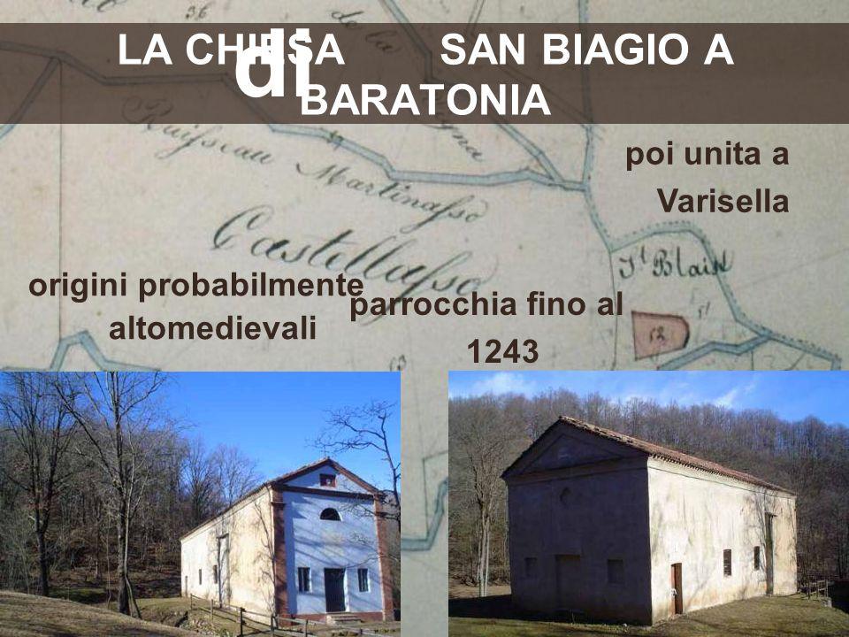 LA CHIESA SAN BIAGIO A BARATONIA origini probabilmente altomedievali parrocchia fino al 1243 ancora frequentata alla festa di San Biagio poi unita a V