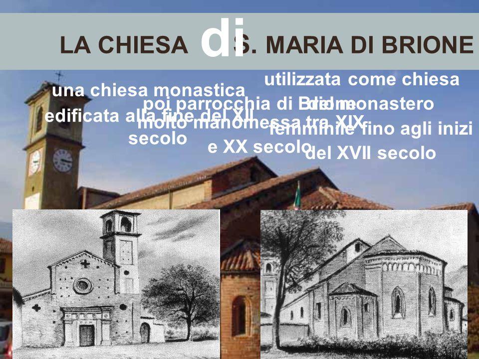 LA CHIESA S. MARIA DI BRIONE una chiesa monastica di edificata alla fine del XII secolo utilizzata come chiesa del monastero femminile fino agli inizi