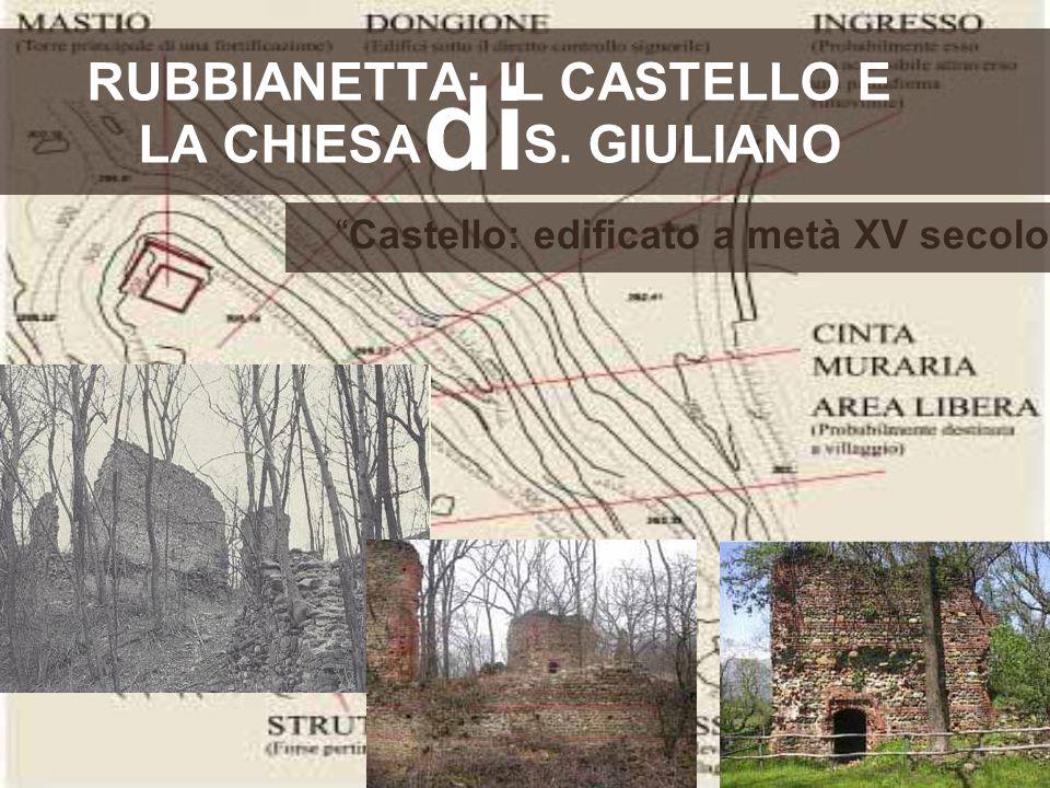 """RUBBIANETTA: IL CASTELLO E LA CHIESA S. GIULIANO di """"Castello: edificato a metà XV secolo"""""""