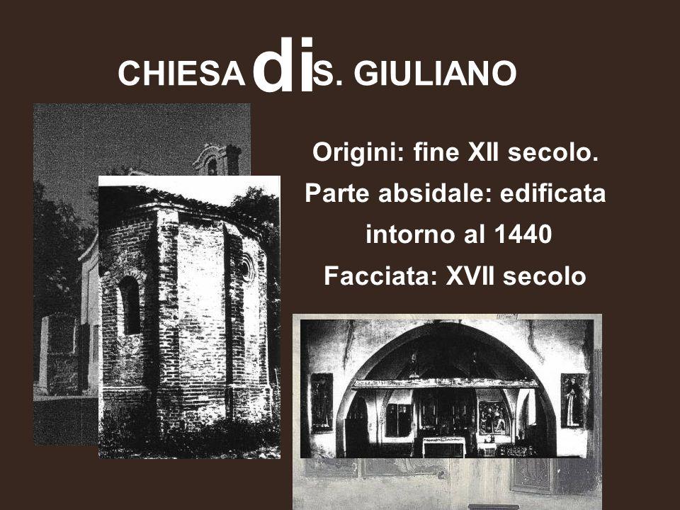 CHIESA S. GIULIANO di Origini: fine XII secolo. Parte absidale: edificata intorno al 1440 Facciata: XVII secolo