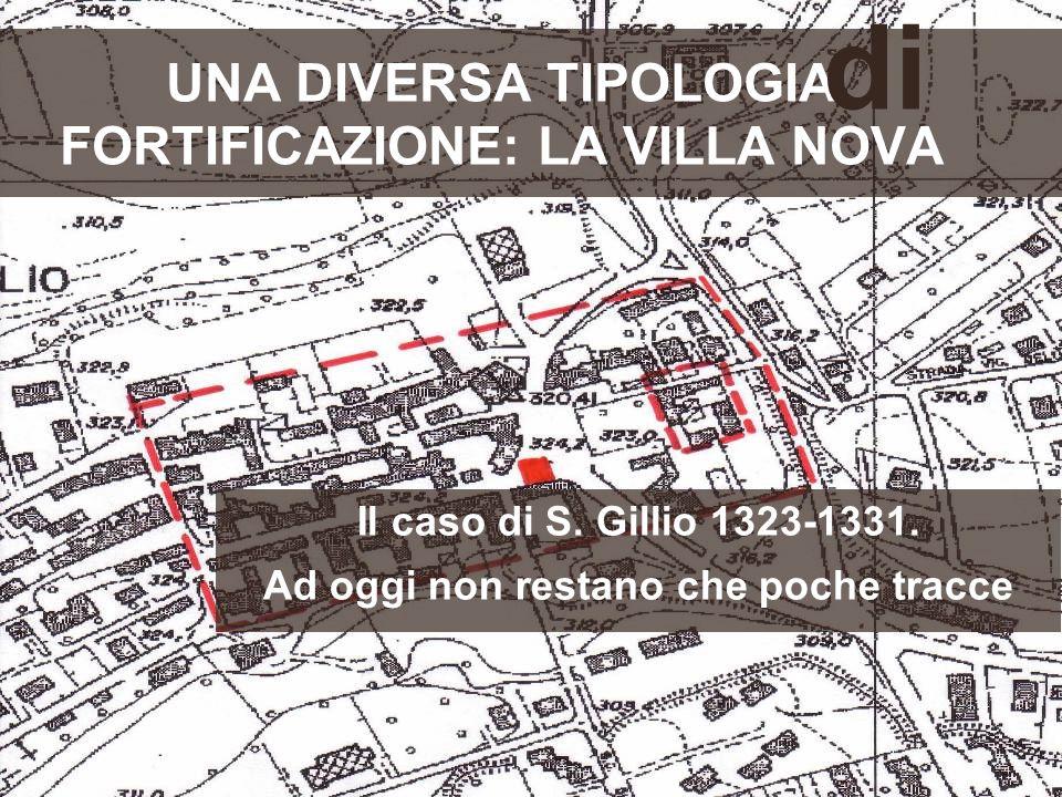 UNA DIVERSA TIPOLOGIA FORTIFICAZIONE: LA VILLA NOVA di Il caso di S. Gillio 1323-1331. Ad oggi non restano che poche tracce
