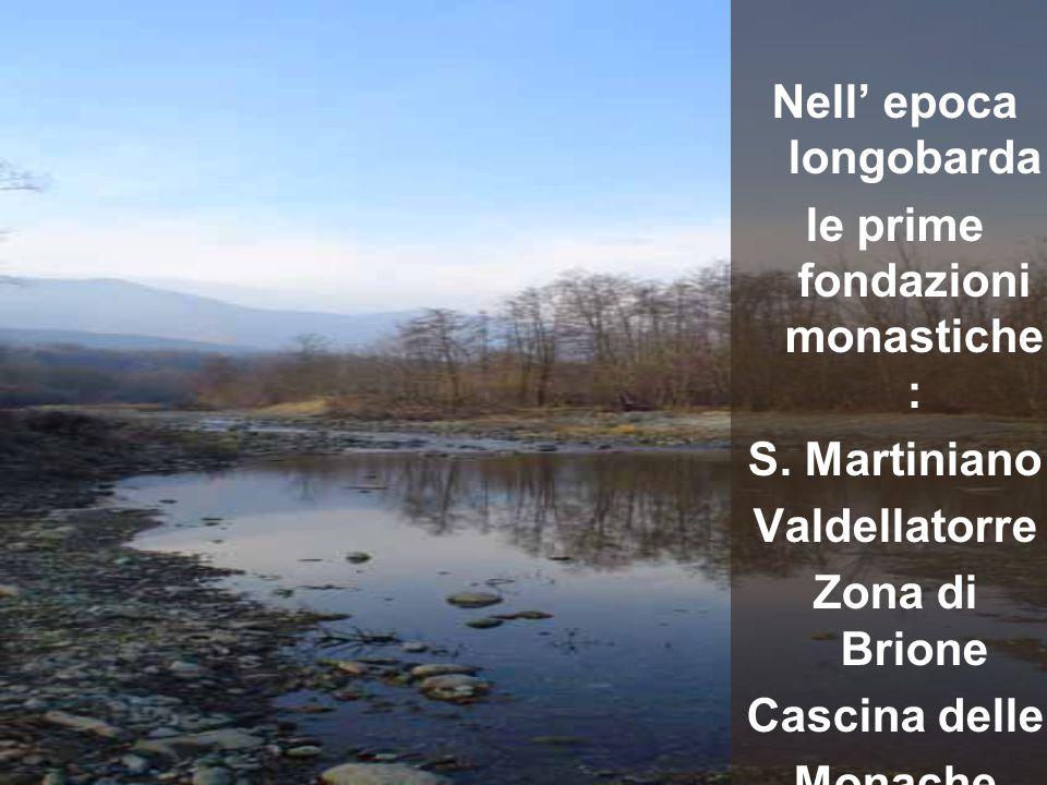 Nell' epoca longobarda le prime fondazioni monastiche : S. Martiniano Valdellatorre Zona di Brione Cascina delle Monache