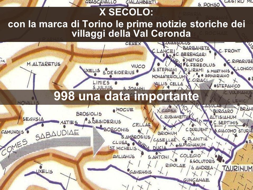 X SECOLO: con la marca di Torino le prime notizie storiche dei villaggi della Val Ceronda 998 una data importante