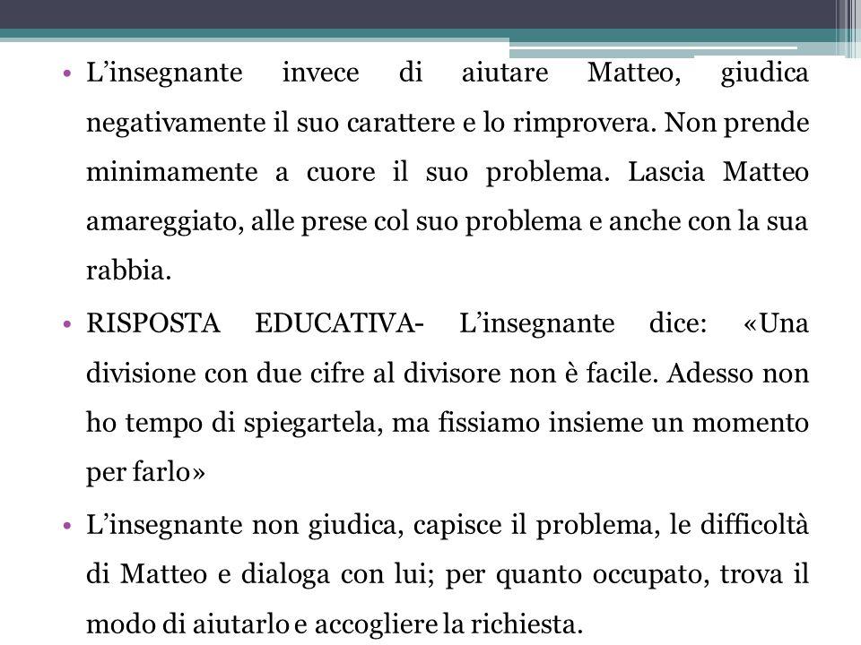 L'insegnante invece di aiutare Matteo, giudica negativamente il suo carattere e lo rimprovera.
