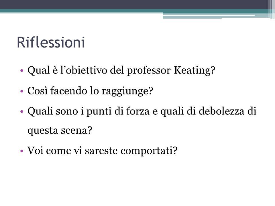 Riflessioni Qual è l'obiettivo del professor Keating.